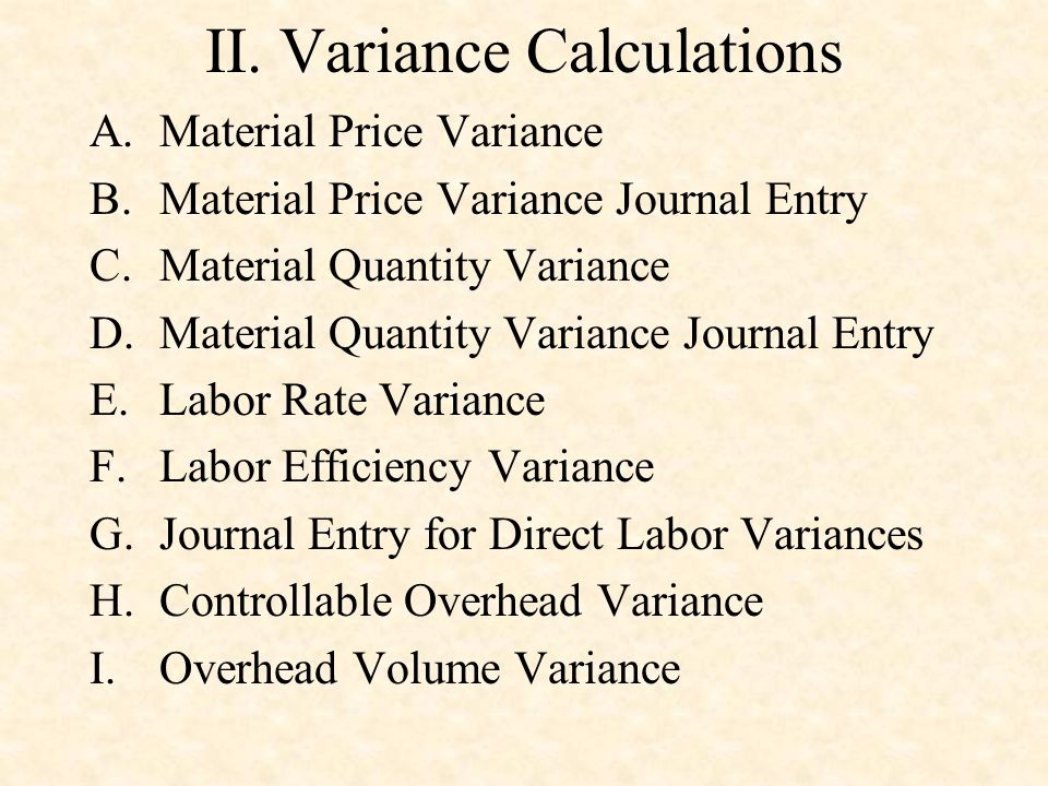 II. Variance Calculations A.Material Price Variance B.Material Price Variance Journal Entry C.Material Quantity Variance D.Material Quantity Variance