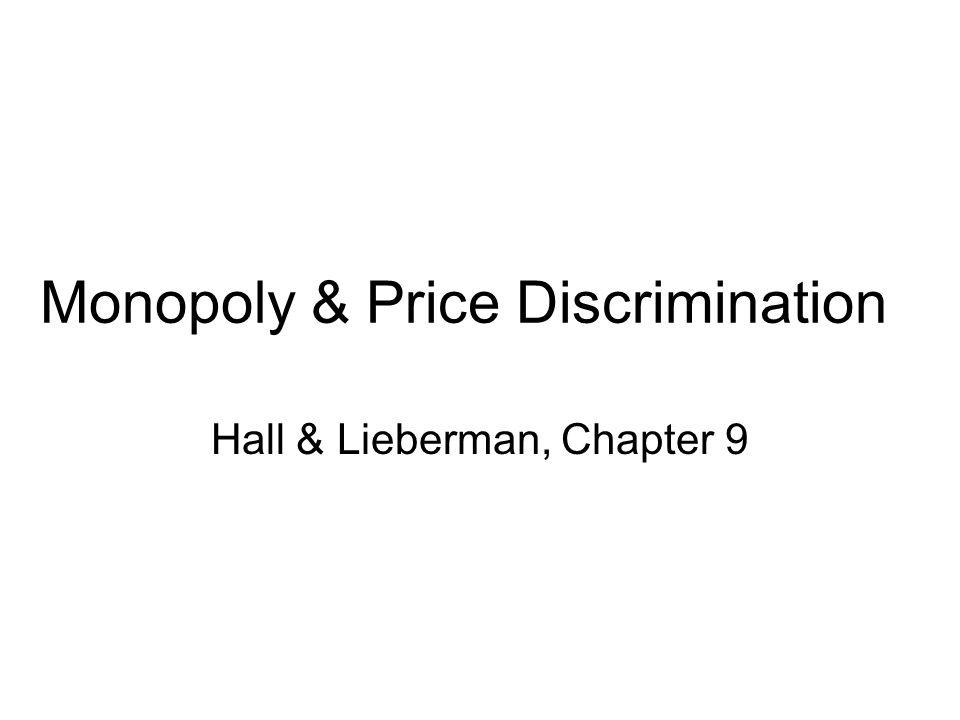 Monopoly & Price Discrimination Hall & Lieberman, Chapter 9