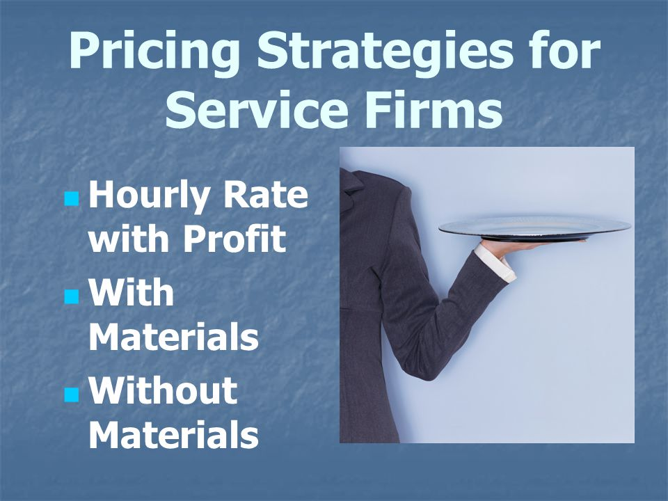 Pricing Strategies for Service Firms Hourly Rate with Profit With Materials Without Materials