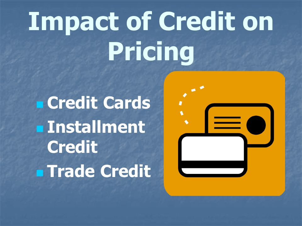 Impact of Credit on Pricing Credit Cards Installment Credit Trade Credit