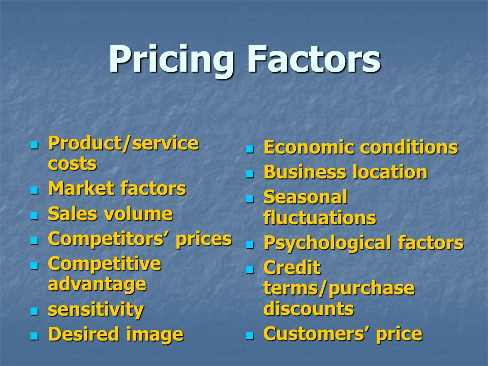 Pricing Factors Product/service costs Product/service costs Market factors Market factors Sales volume Sales volume Competitors prices Competitors pri