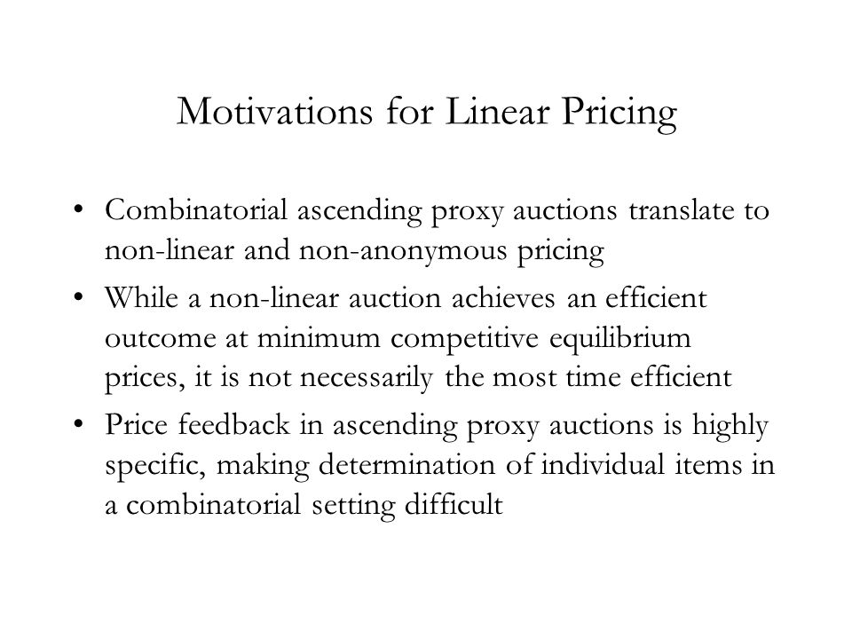 Linear Pricing Algorithms All algorithms are based on the dual of the winner determination problem Pseudo-Dual Prices: –Resulting prices might not exists.