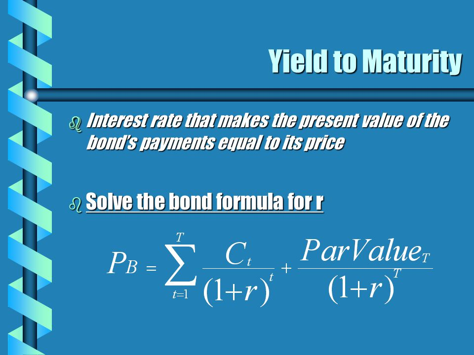Yield to Maturity Example b 10 yr Maturity, Coupon Rate = 7%, Price = $950 b Solve for r = semiannual yield r = 3.8635%