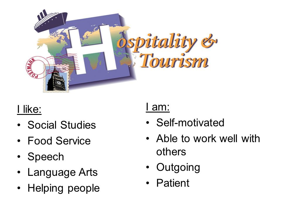 I like: Social Studies Food Service Speech Language Arts Helping people I am: Self-motivated Able to work well with others Outgoing Patient
