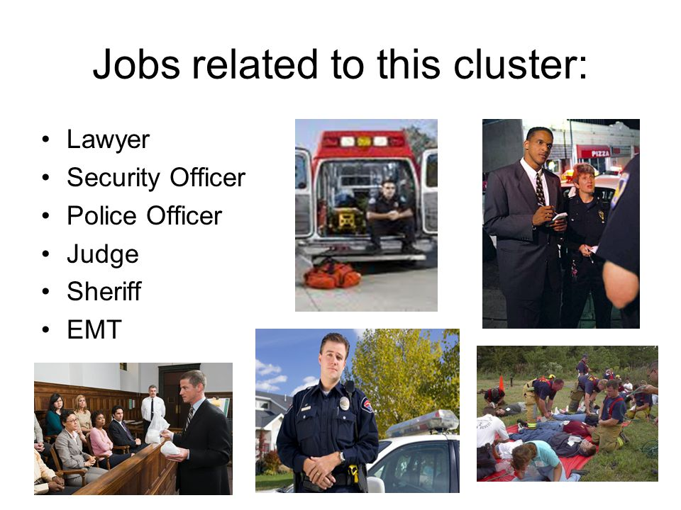 Jobs related to this cluster: Lawyer Security Officer Police Officer Judge Sheriff EMT