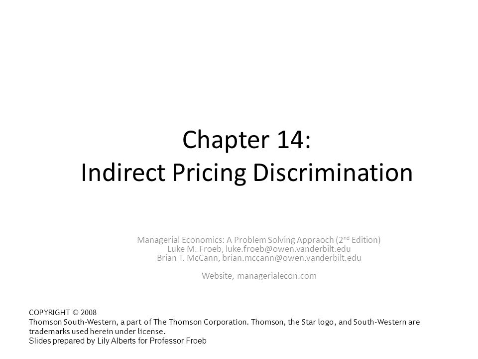 Chapter 14: Indirect Pricing Discrimination Managerial Economics: A Problem Solving Appraoch (2 nd Edition) Luke M.