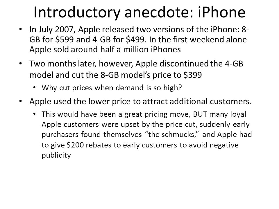 Introductory anecdote: iPhone In July 2007, Apple released two versions of the iPhone: 8- GB for $599 and 4-GB for $499.
