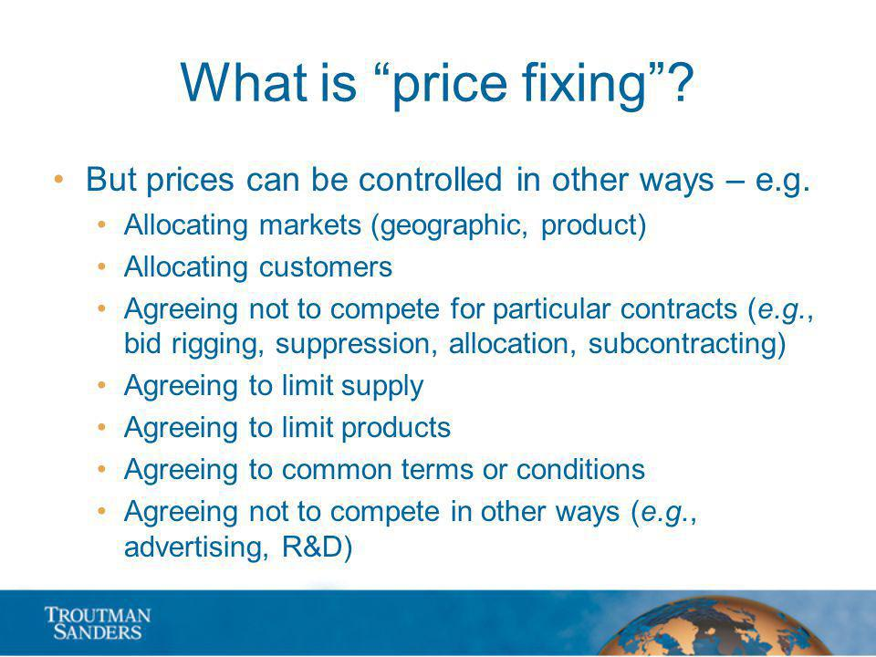 What is price fixing. But prices can be controlled in other ways – e.g.