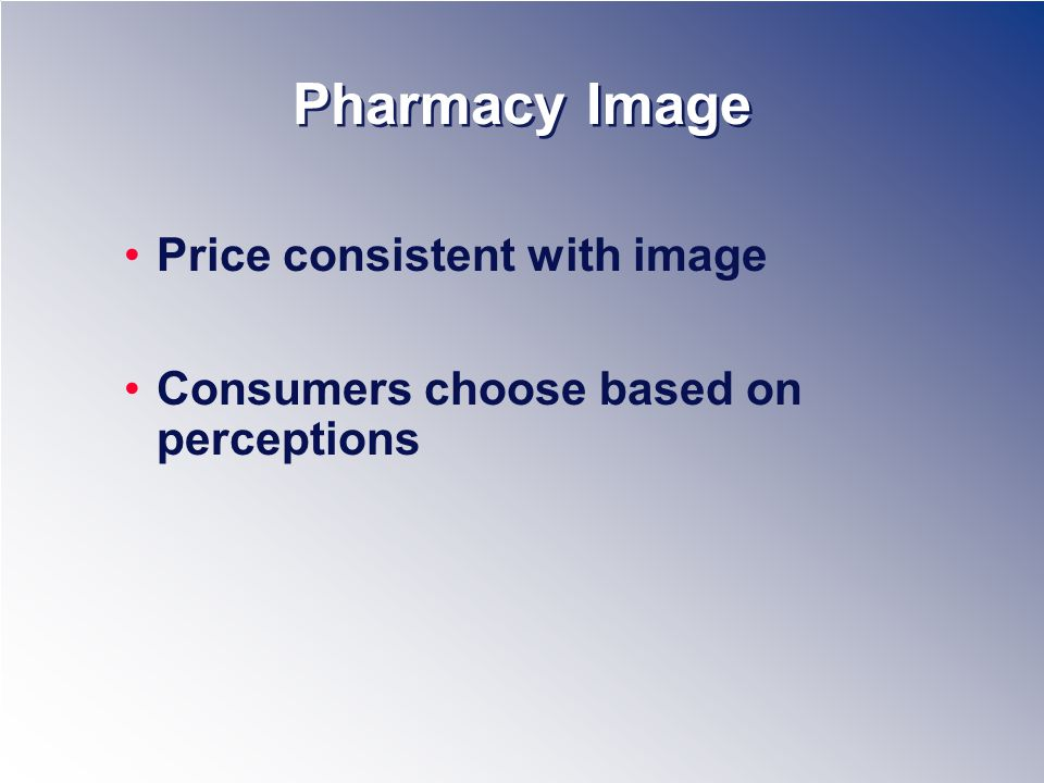 Pharmacy Image Price consistent with image Consumers choose based on perceptions