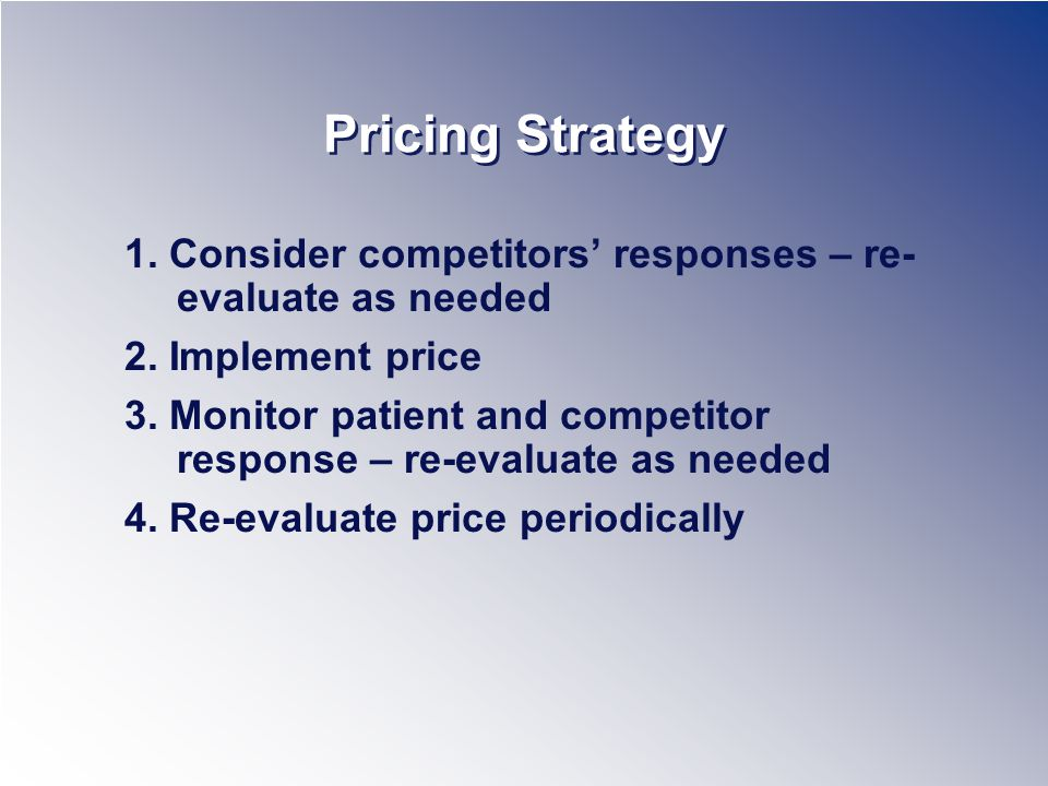 Pricing Strategy 1. Consider competitors responses – re- evaluate as needed 2.