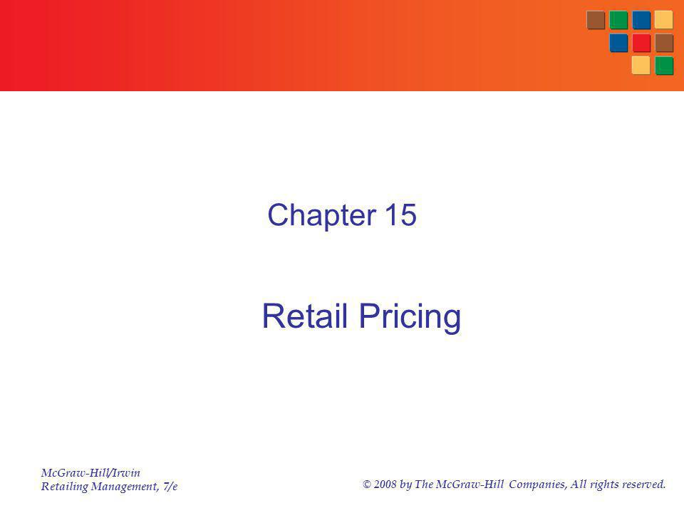 McGraw-Hill/Irwin Retailing Management, 7/e © 2008 by The McGraw-Hill Companies, All rights reserved. Chapter 15 Retail Pricing