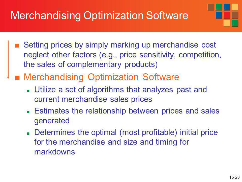 15-28 Merchandising Optimization Software Setting prices by simply marking up merchandise cost neglect other factors (e.g., price sensitivity, competi