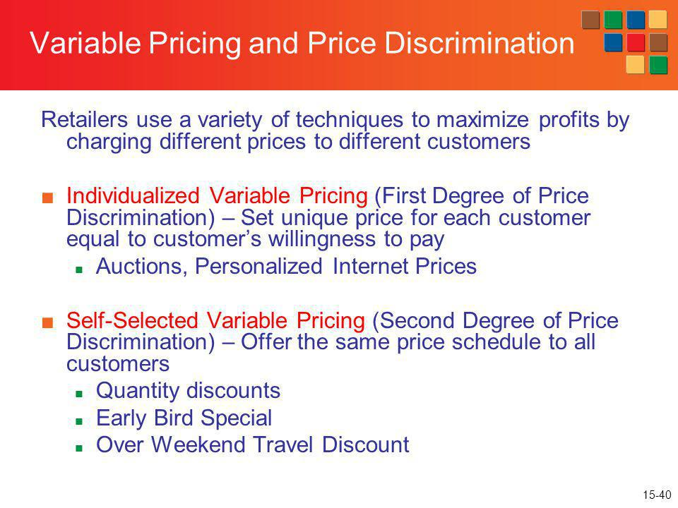 15-40 Variable Pricing and Price Discrimination Retailers use a variety of techniques to maximize profits by charging different prices to different cu