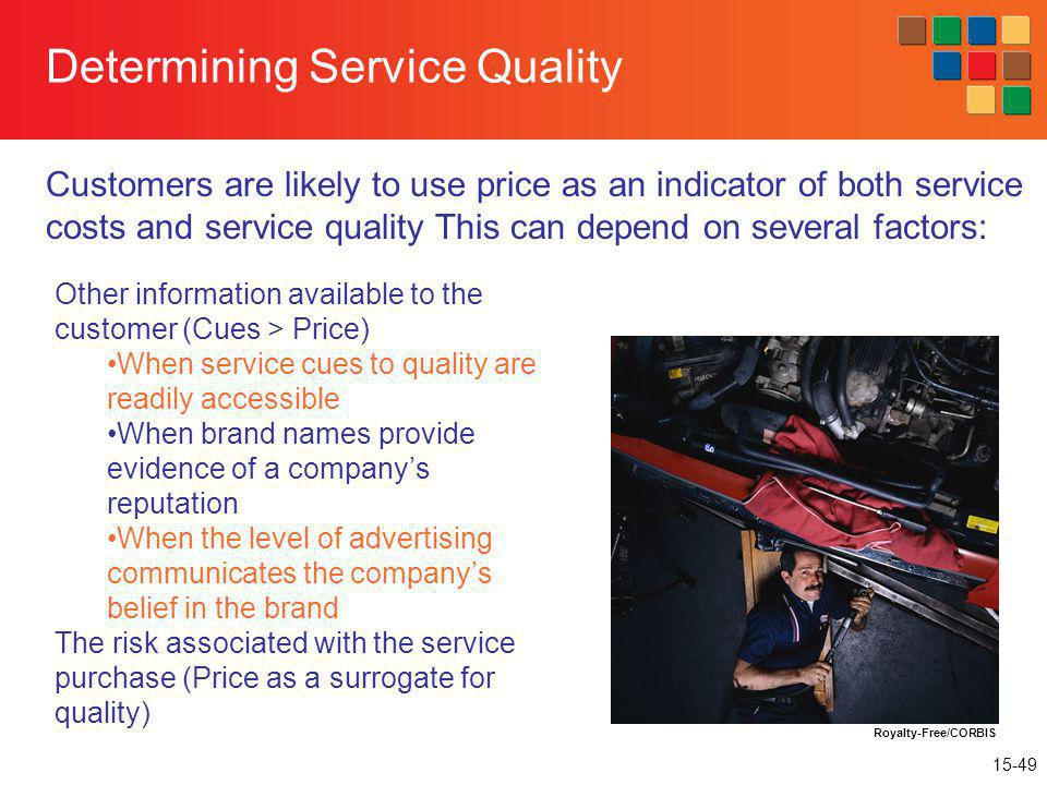 15-49 Determining Service Quality Customers are likely to use price as an indicator of both service costs and service quality This can depend on sever