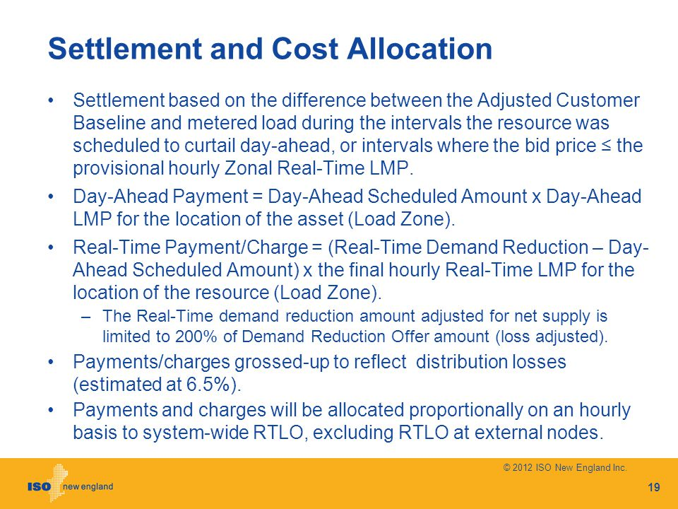Settlement and Cost Allocation Settlement based on the difference between the Adjusted Customer Baseline and metered load during the intervals the resource was scheduled to curtail day-ahead, or intervals where the bid price the provisional hourly Zonal Real-Time LMP.