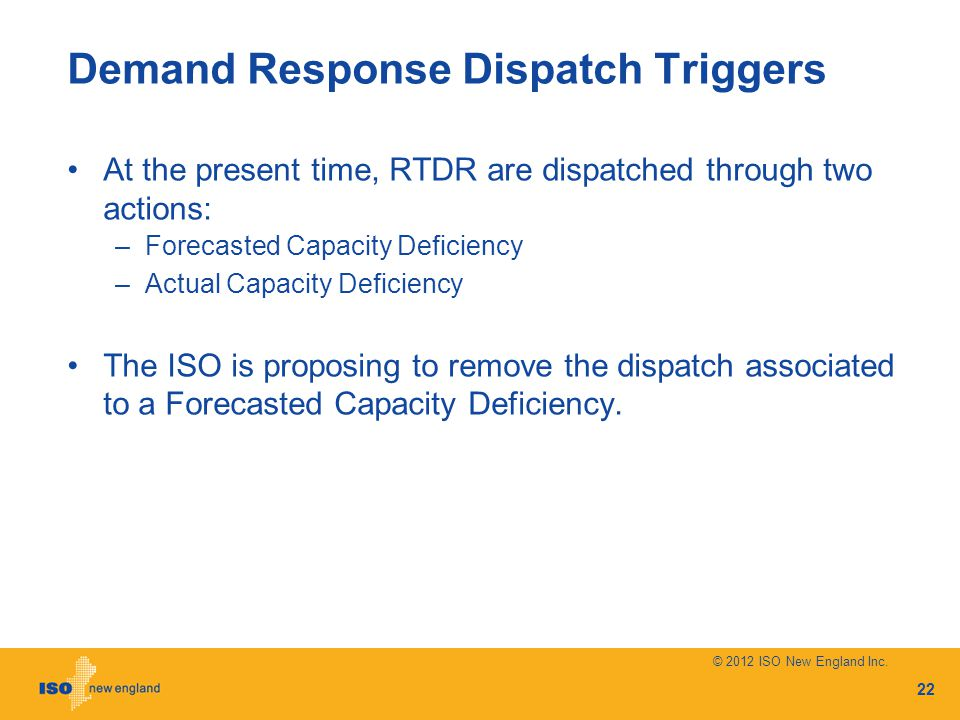 Demand Response Dispatch Triggers At the present time, RTDR are dispatched through two actions: –Forecasted Capacity Deficiency –Actual Capacity Deficiency The ISO is proposing to remove the dispatch associated to a Forecasted Capacity Deficiency.