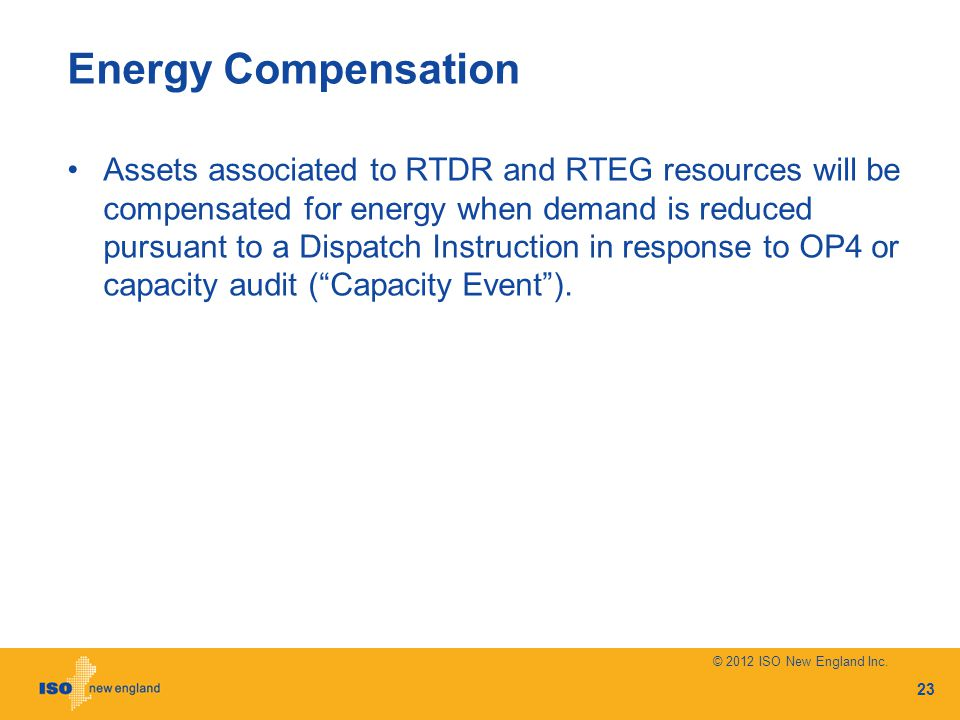 Energy Compensation Assets associated to RTDR and RTEG resources will be compensated for energy when demand is reduced pursuant to a Dispatch Instruction in response to OP4 or capacity audit (Capacity Event).