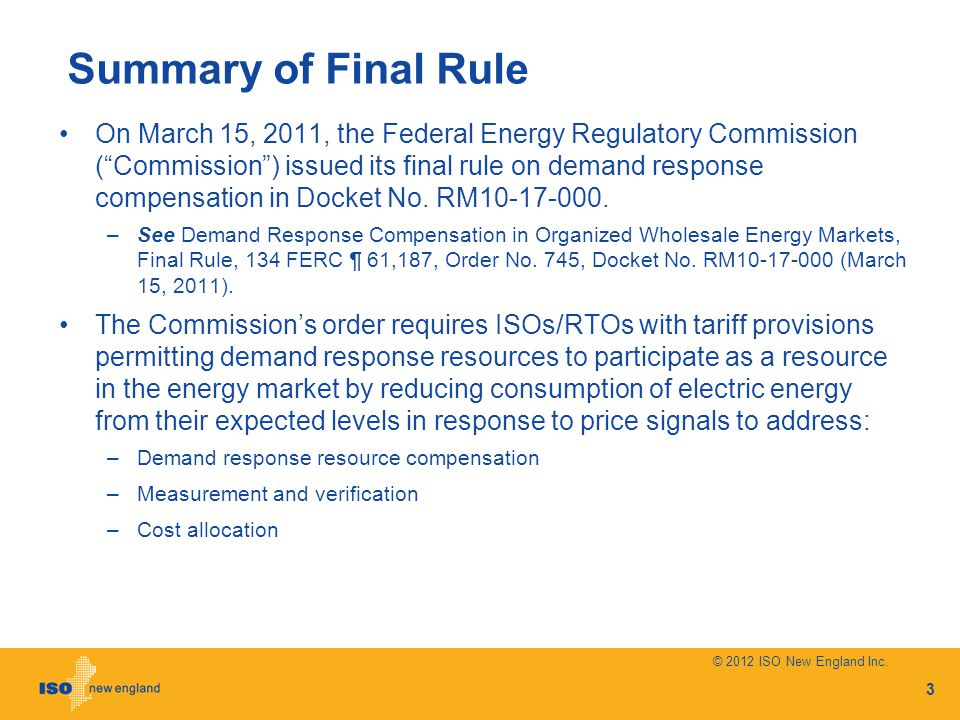 Summary of Final Rule On March 15, 2011, the Federal Energy Regulatory Commission (Commission) issued its final rule on demand response compensation in Docket No.