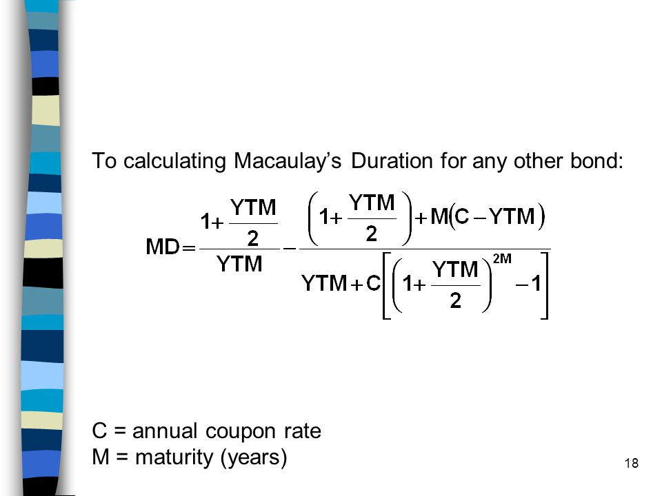 17 Calculating Par Value Bond Duration Calculating Macaulays Duration for a par value bond is a special case, as follows: