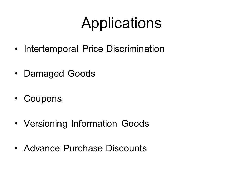 Applications Intertemporal Price Discrimination Damaged Goods Coupons Versioning Information Goods Advance Purchase Discounts