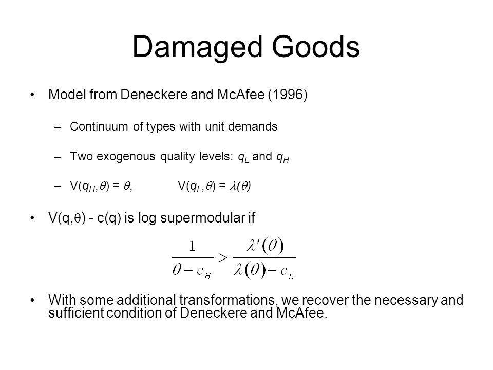 Damaged Goods Model from Deneckere and McAfee (1996) –Continuum of types with unit demands –Two exogenous quality levels: q L and q H –V(q H, ) =, V(q