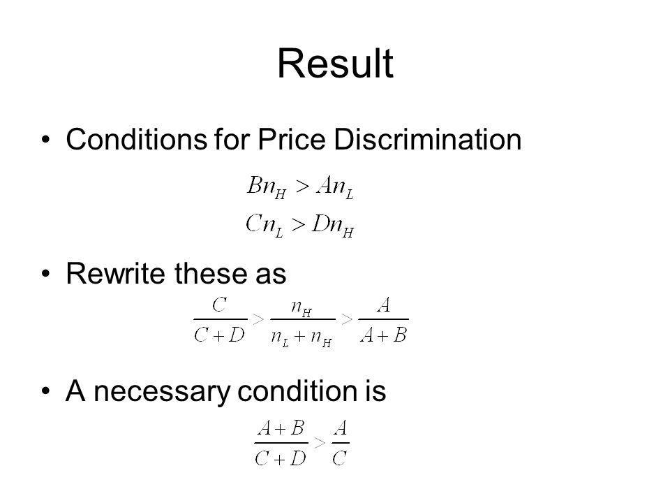 Result Conditions for Price Discrimination Rewrite these as A necessary condition is