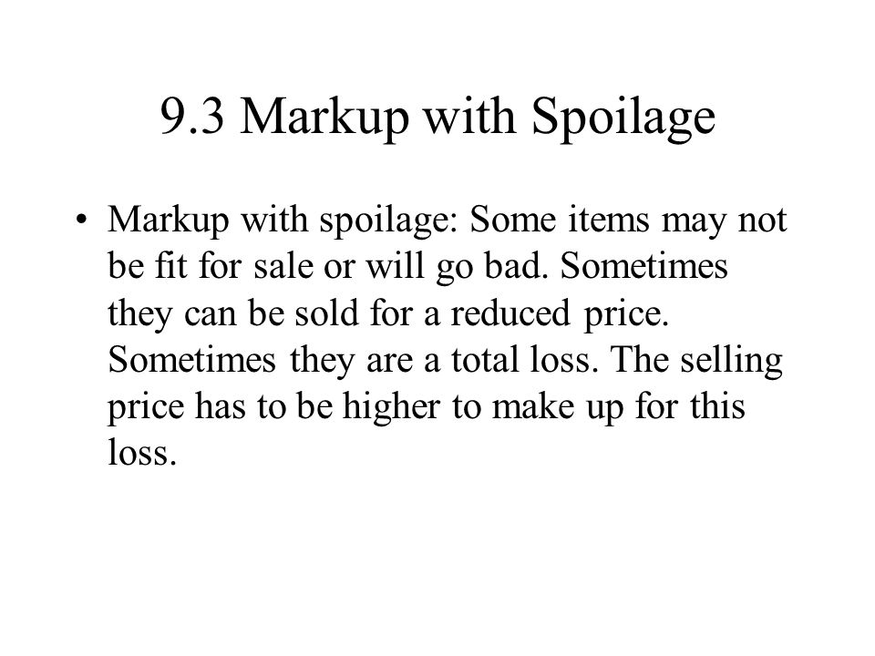 9.3 Markup with Spoilage Markup with spoilage: Some items may not be fit for sale or will go bad.