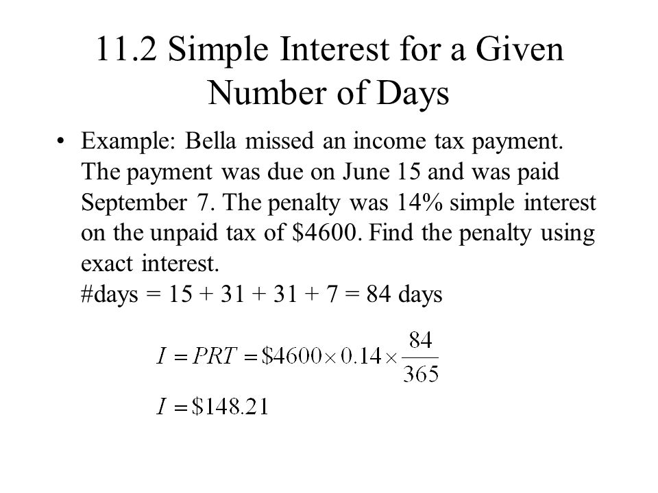 11.2 Simple Interest for a Given Number of Days Example: Bella missed an income tax payment.