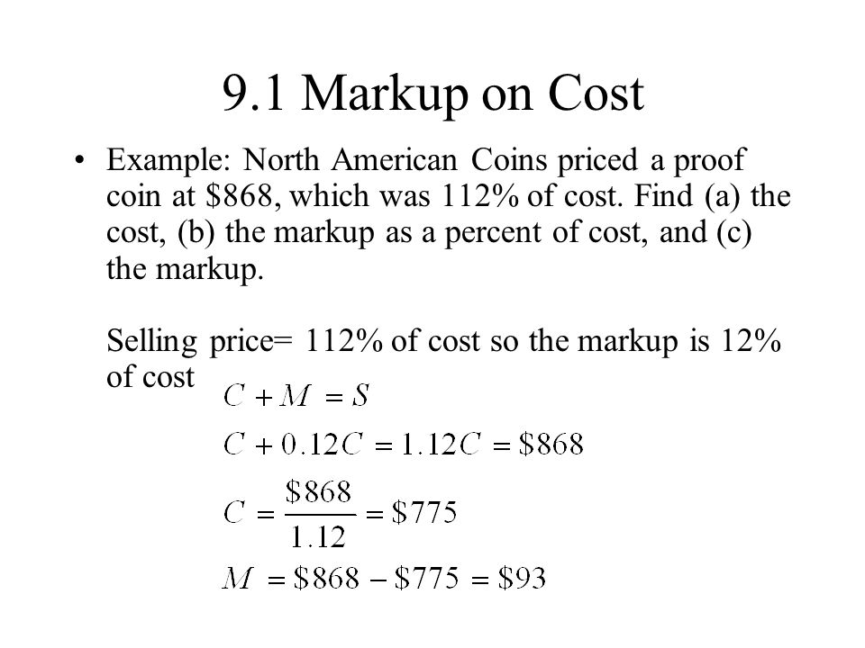 9.1 Markup on Cost Example: North American Coins priced a proof coin at $868, which was 112% of cost.
