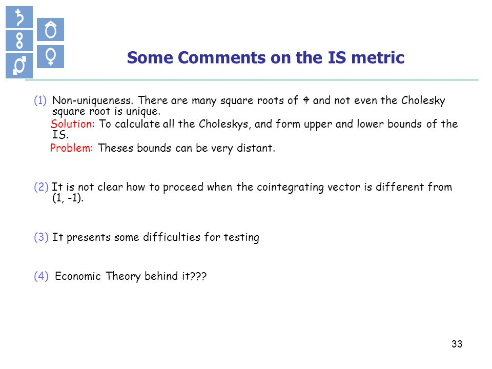 33 Some Comments on the IS metric (1)Non-uniqueness.