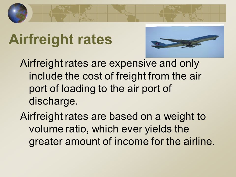 Airfreight rates Airfreight rates are expensive and only include the cost of freight from the air port of loading to the air port of discharge.