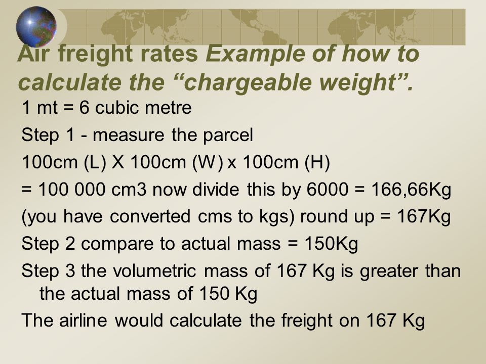 Air freight rates Example of how to calculate the chargeable weight.