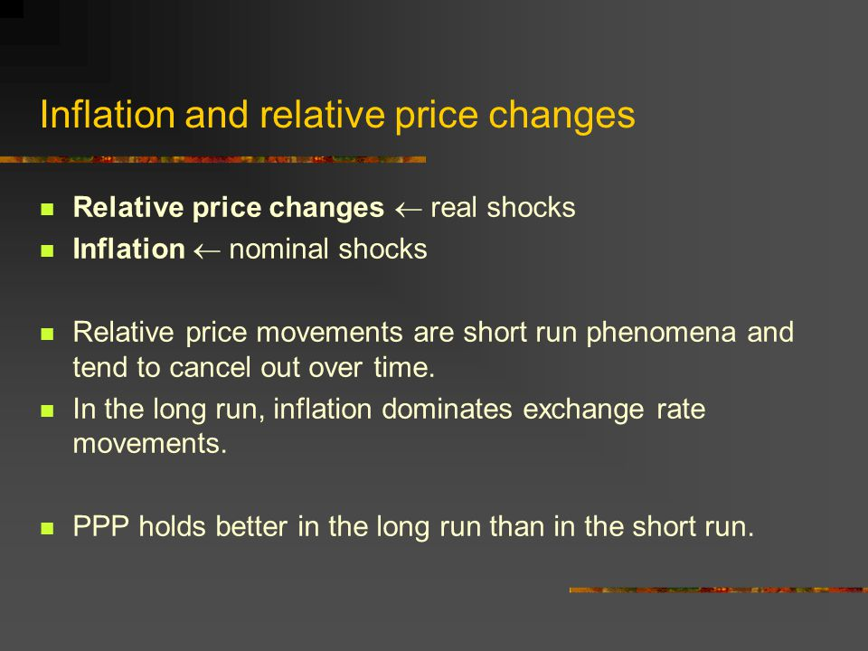 Inflation and relative price changes Relative price changes real shocks Inflation nominal shocks Relative price movements are short run phenomena and tend to cancel out over time.