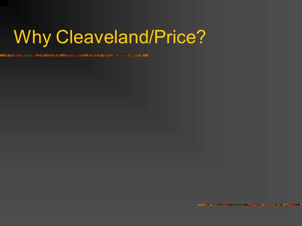Why Cleaveland/Price?
