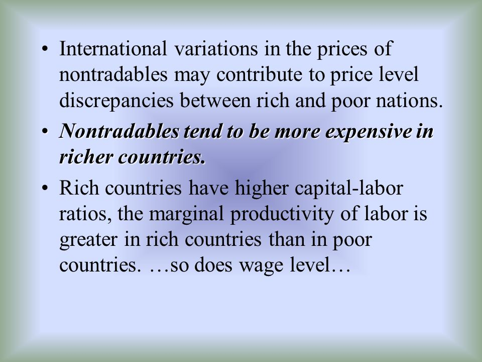International variations in the prices of nontradables may contribute to price level discrepancies between rich and poor nations.