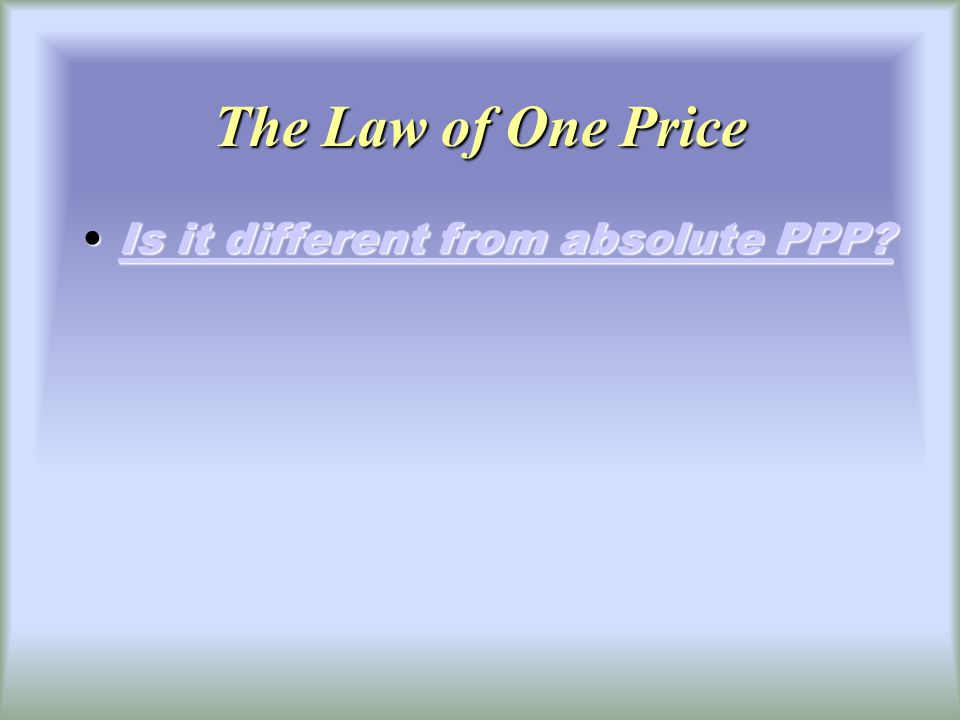 Purchasing Power Parity PPP: the exchange rate between two countries currencies equals the ratio of the countries price levels.
