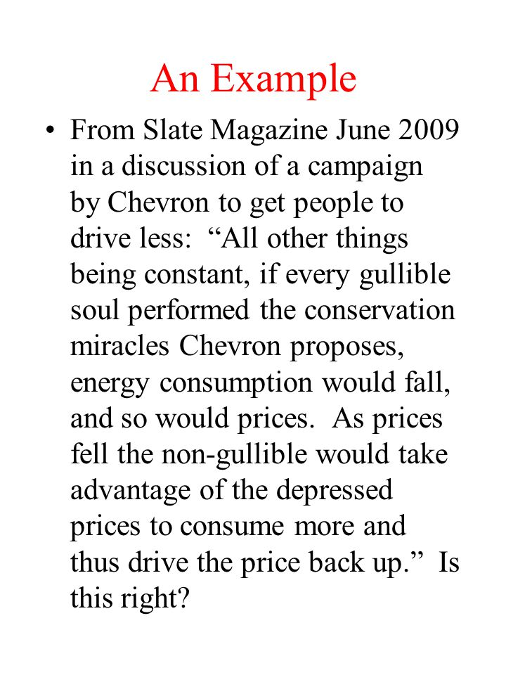 An Example From Slate Magazine June 2009 in a discussion of a campaign by Chevron to get people to drive less: All other things being constant, if eve