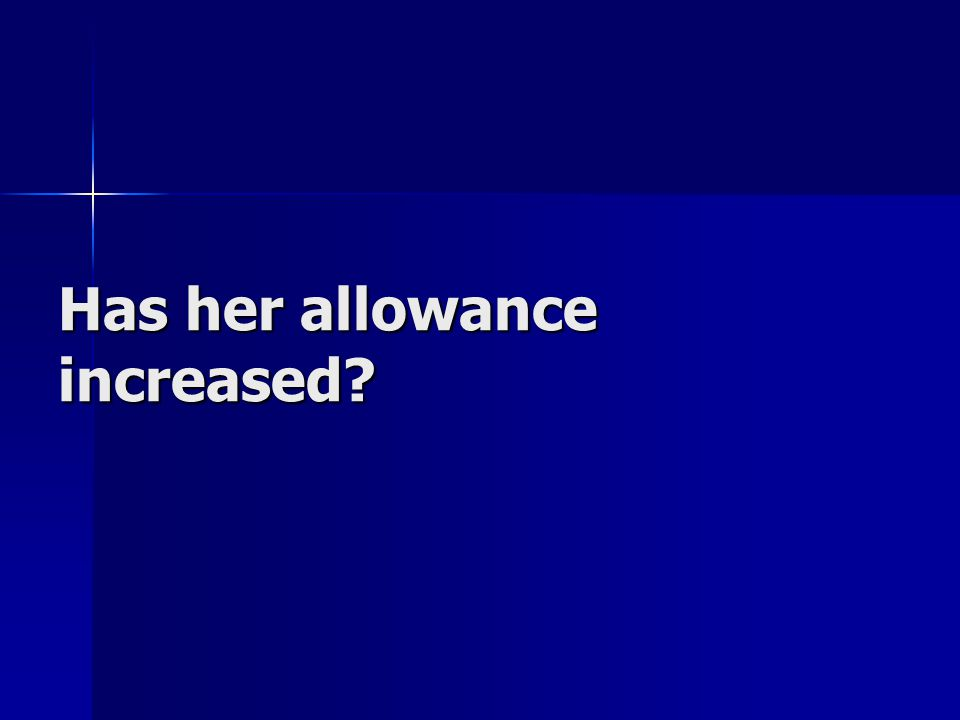 Has her allowance increased