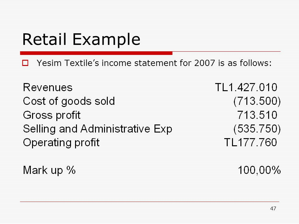 47 Retail Example Yesim Textiles income statement for 2007 is as follows: