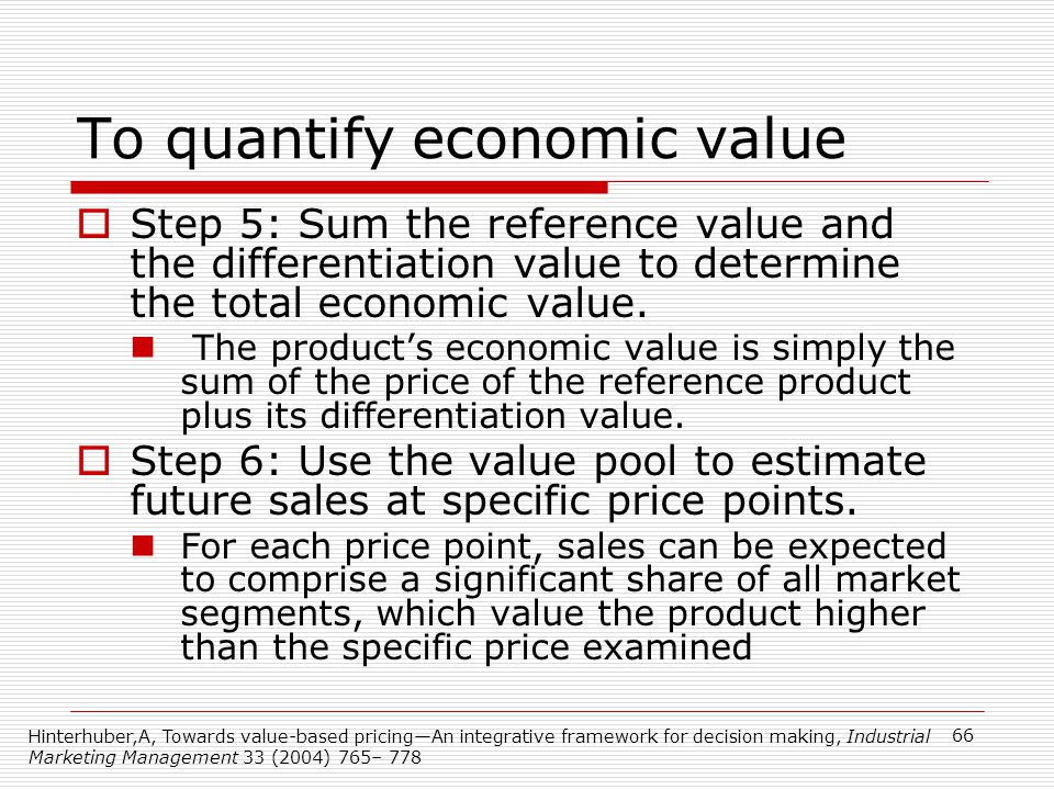 To quantify economic value Step 5: Sum the reference value and the differentiation value to determine the total economic value. The products economic