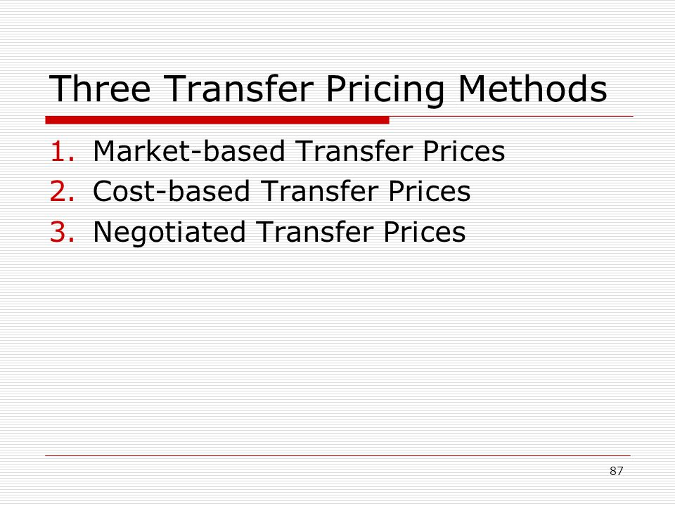 87 Three Transfer Pricing Methods 1.Market-based Transfer Prices 2.Cost-based Transfer Prices 3.Negotiated Transfer Prices