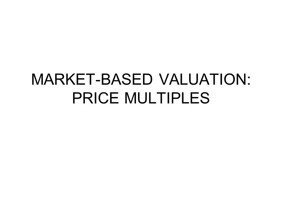 MARKET-BASED VALUATION: PRICE MULTIPLES