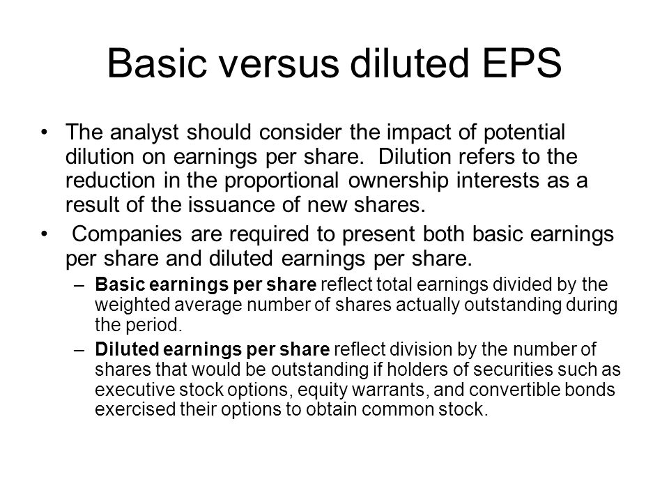 Basic versus diluted EPS The analyst should consider the impact of potential dilution on earnings per share.