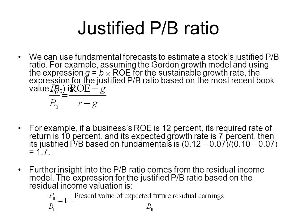 Justified P/B ratio We can use fundamental forecasts to estimate a stocks justified P/B ratio.