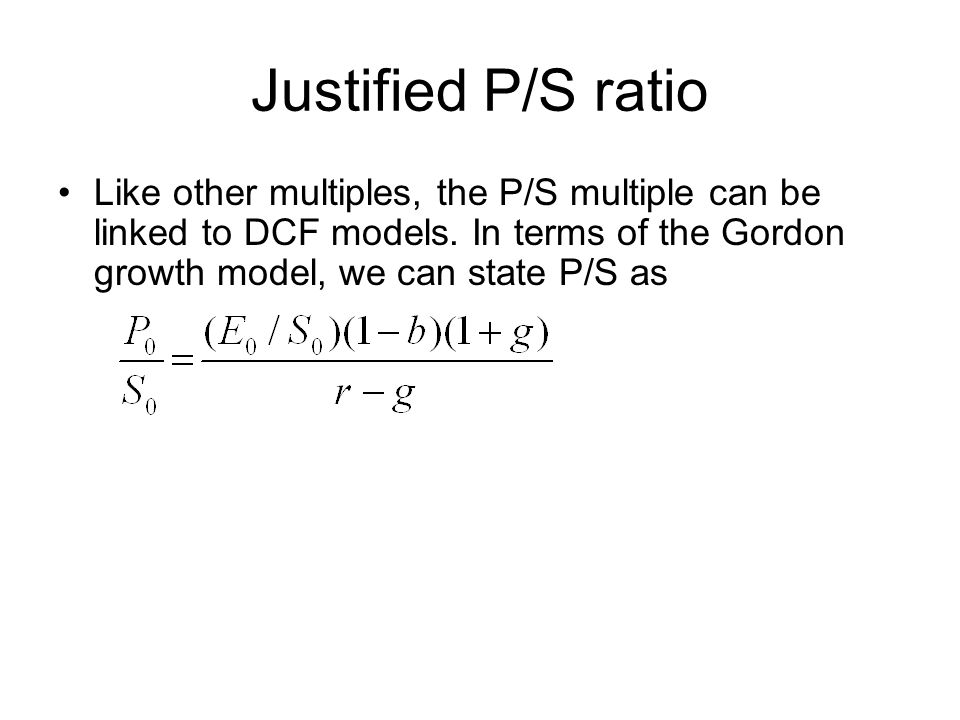 Justified P/S ratio Like other multiples, the P/S multiple can be linked to DCF models.