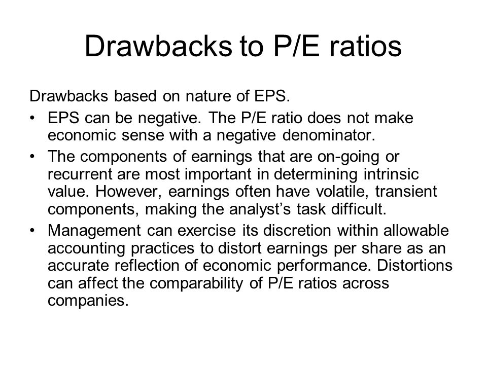 Drawbacks to P/E ratios Drawbacks based on nature of EPS.