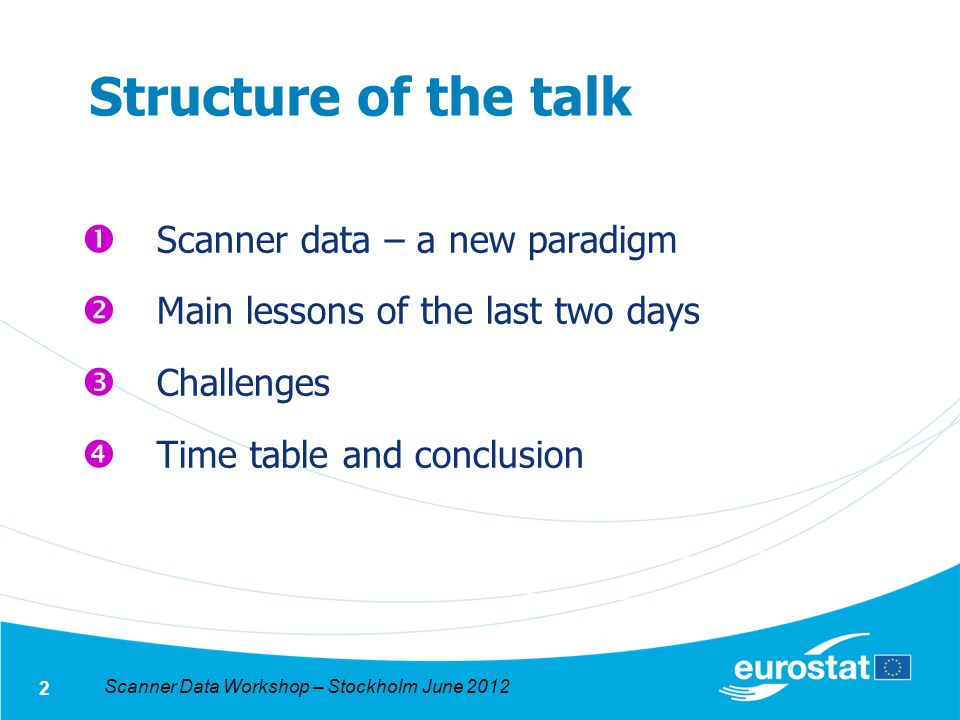 Scanner Data Workshop – Stockholm June 2012 2 Structure of the talk Scanner data – a new paradigm Main lessons of the last two days Challenges Time table and conclusion