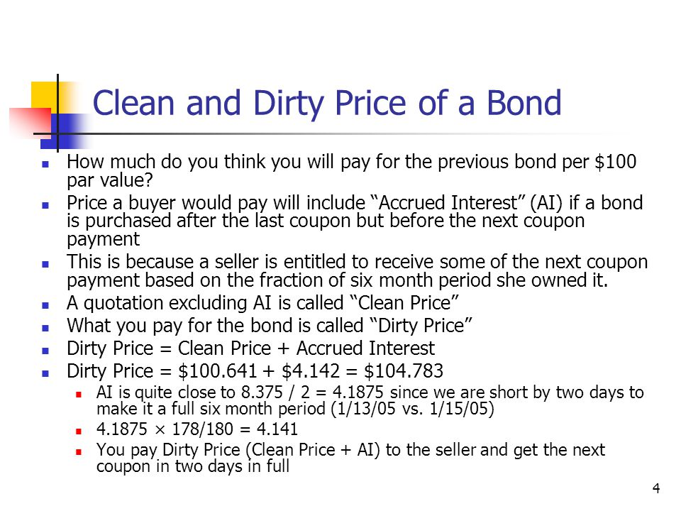 4 Clean and Dirty Price of a Bond How much do you think you will pay for the previous bond per $100 par value.