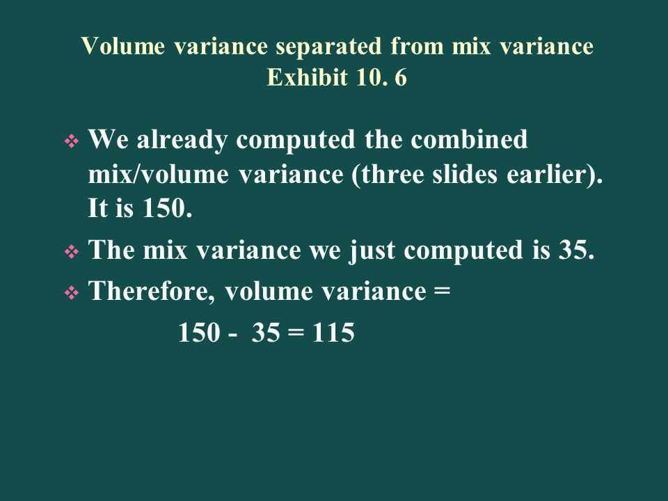 Volume variance separated from mix variance Exhibit 10.