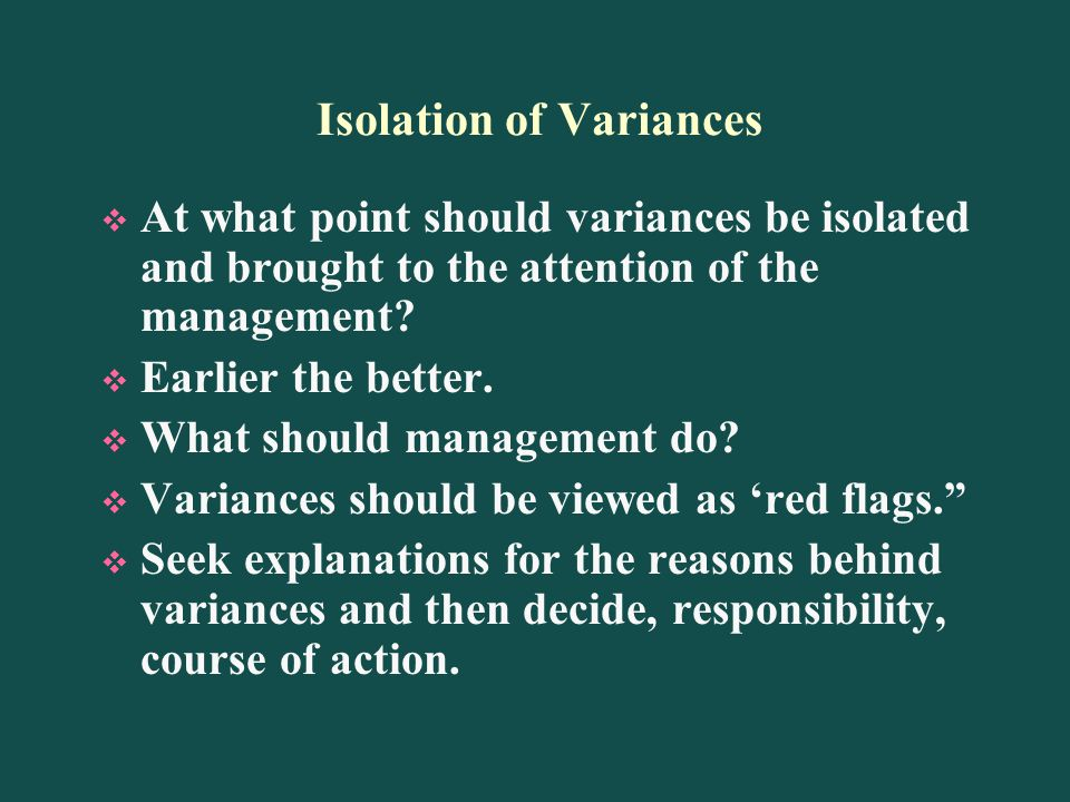 Isolation of Variances At what point should variances be isolated and brought to the attention of the management.